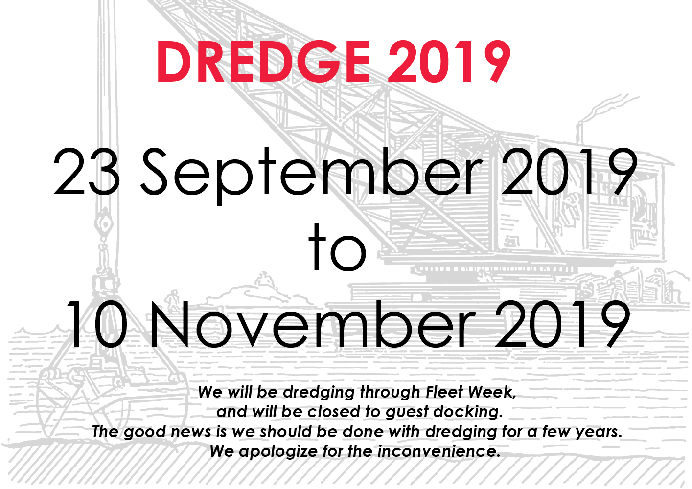 Dredge dates 23 SEP 19 to 15 NOV 19. We will be closed for guest docking during Fleet Week.